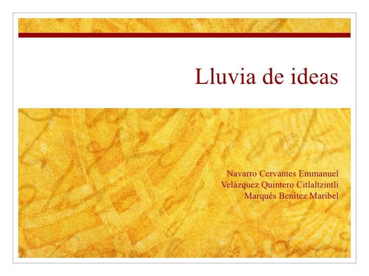 Lluvia de ideas Navarro Cervantes Emmanuel Velázquez Quintero Citlaltzintli Marqués Benítez Maribel