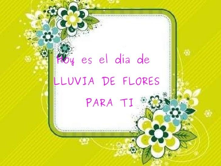 Hoy es el día de  LLUVIA DE FLORES  PARA TI