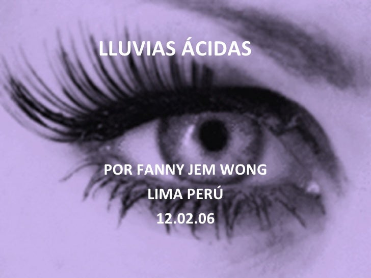 LLUVIAS ÁCIDAS POR FANNY JEM WONG LIMA PERÚ 12.02.06