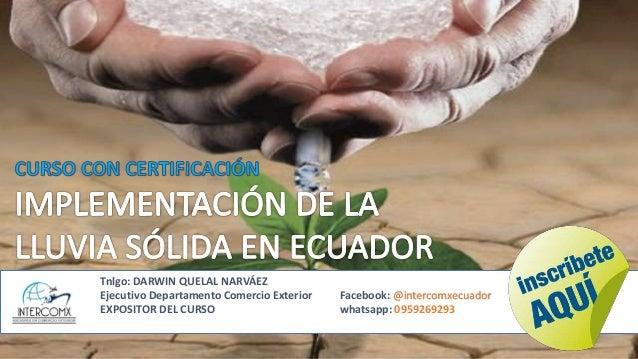 Tnlgo: DARWIN QUELAL NARVÁEZ Ejecutivo Departamento Comercio Exterior Facebook: @intercomxecuador EXPOSITOR DEL CURSO what...