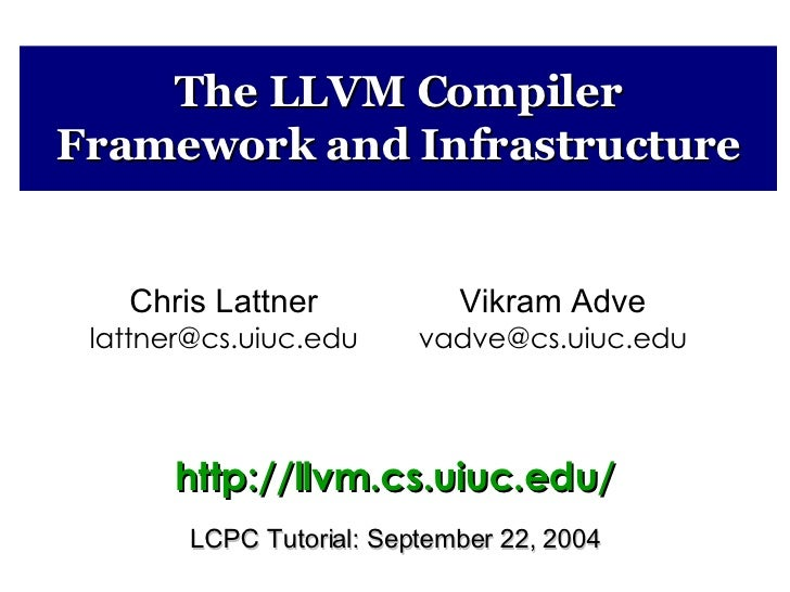 The LLVM Compiler Framework and Infrastructure Vikram Adve [email_address] Chris Lattner [email_address] http://llvm.cs.ui...
