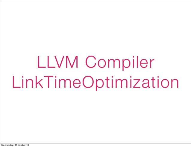 LLVM Compiler LinkTimeOptimization Wednesday, 16 October 13