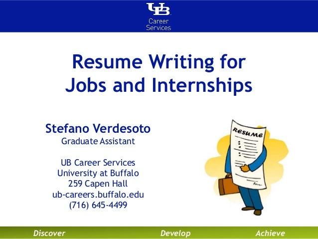 Discover Develop Achieve Resume Writing for Jobs and Internships Stefano Verdesoto Graduate Assistant UB Career Services U...