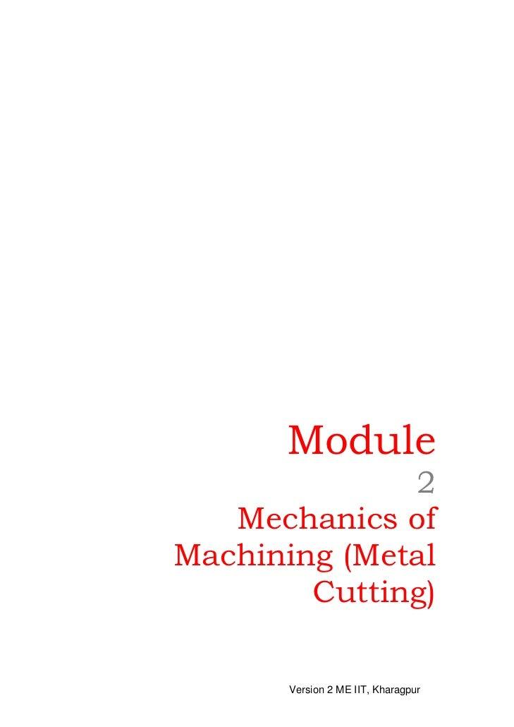 Module              2   Mechanics ofMachining (Metal        Cutting)       Version 2 ME IIT, Kharagpur