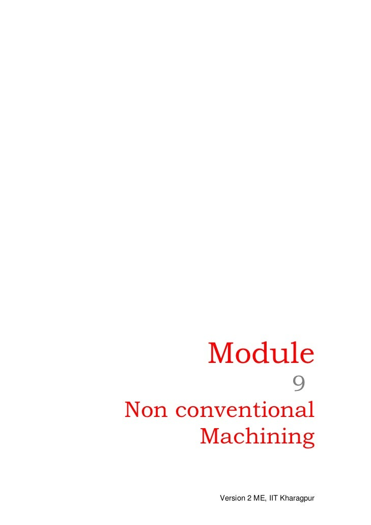 Module              9Non conventional      Machining        Version 2 ME, IIT Kharagpur