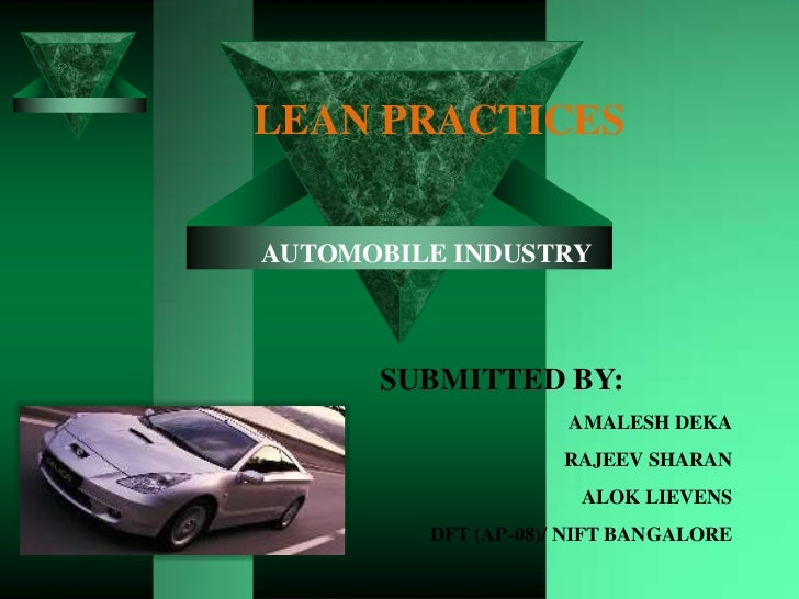 LEAN PRACTICESAUTOMOBILE INDUSTRY      SUBMITTED BY:                     AMALESH DEKA                    RAJEEV SHARAN    ...