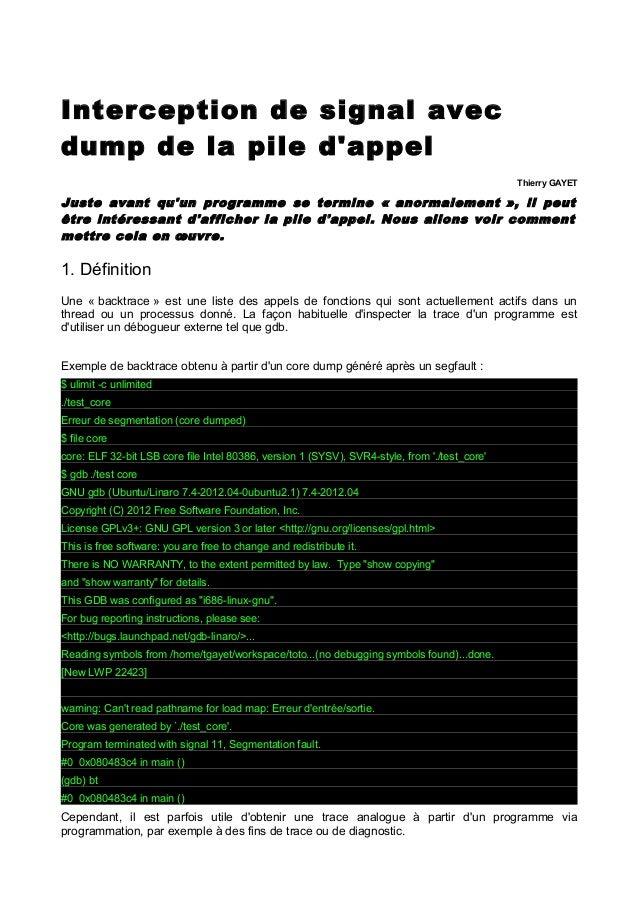 Interception de signal avec dump de la pile d'appel Thierry GAYET Juste avant qu'un programme se termine « anormalement »,...
