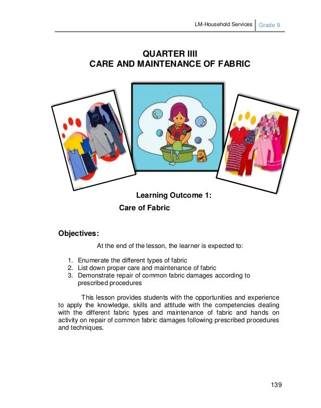 LM-Household Services Grade 9 139 QUARTER IIII CARE AND MAINTENANCE OF FABRIC Learning Outcome 1: Care of Fabric Objective...