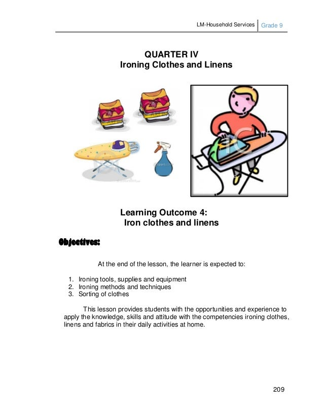 LM-Household Services Grade 9 209 QUARTER IV Ironing Clothes and Linens Learning Outcome 4: Iron clothes and linens Object...