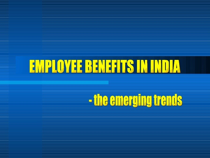 EMPLOYEE BENEFITS IN INDIA - the emerging trends