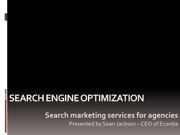 Search marketing services for agencies       Presented by Sean Jackson – CEO of Ecordia