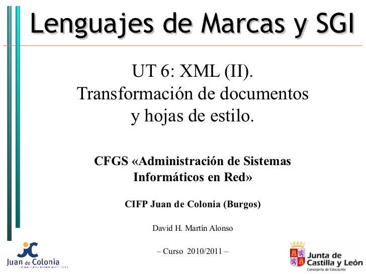 Lenguajes de Marcas y SGI          UT 6: XML (II).   Transformación de documentos          y hojas de estilo.     CFGS «Ad...