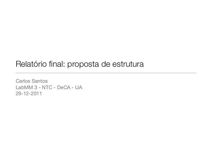 Relatório final: proposta de estruturaCarlos SantosLabMM 3 - NTC - DeCA - UA29-12-2011