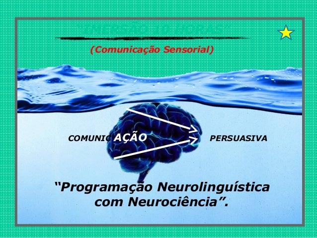 """""""IMERSÃO 10 HORAS"""" (Comunicação Sensorial) """"Programação Neurolinguística com Neurociência"""". COMUNIC AÇÃO PERSUASIVA"""