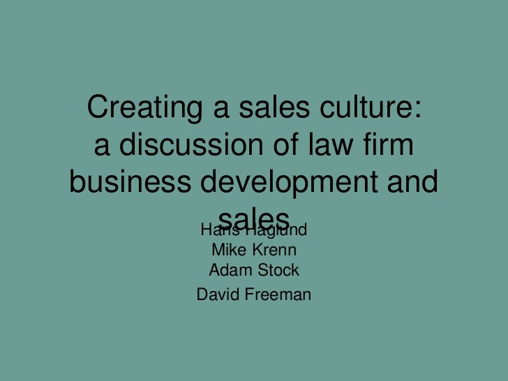 Creating a sales culture: a discussion of law firmbusiness development and           sales         Hans Haglund         Mi...