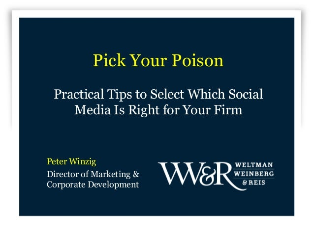 Pick Your Poison Practical Tips to Select Which Social    Media Is Right for Your FirmPeter WinzigDirector of Marketing &C...