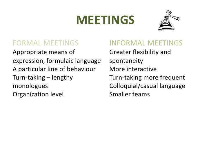 MEETINGS<br />FORMAL MEETINGS<br />Appropriate means of expression, formulaic language<br />A particular line of behaviour...