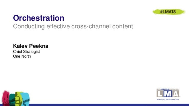 Kalev Peekna Chief Strategist One North Orchestration Conducting effective cross-channel content