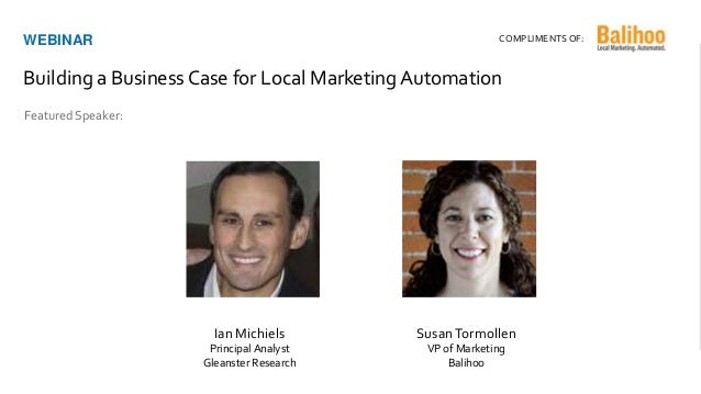 Ian Michiels Principal Analyst Gleanster Research Featured Speaker: WEBINAR Building a Business Case for Local Marketing A...