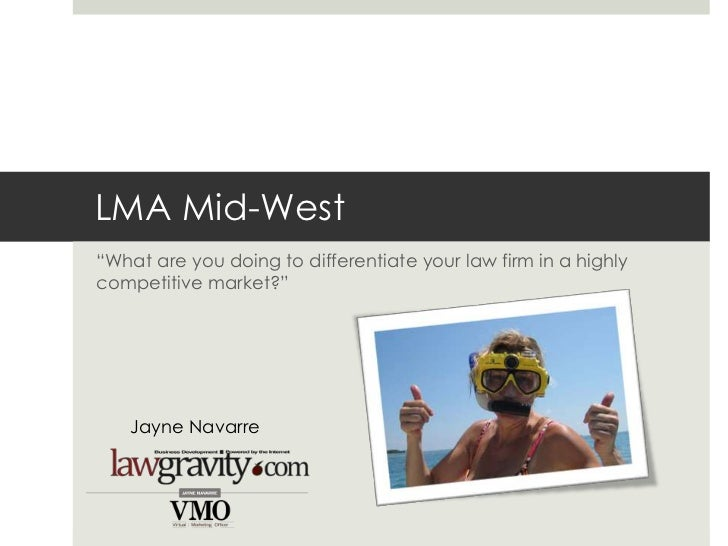 "LMA Mid-West<br />""What are you doing to differentiate your law firm in a highly competitive market?""<br />Jayne Navarre<b..."