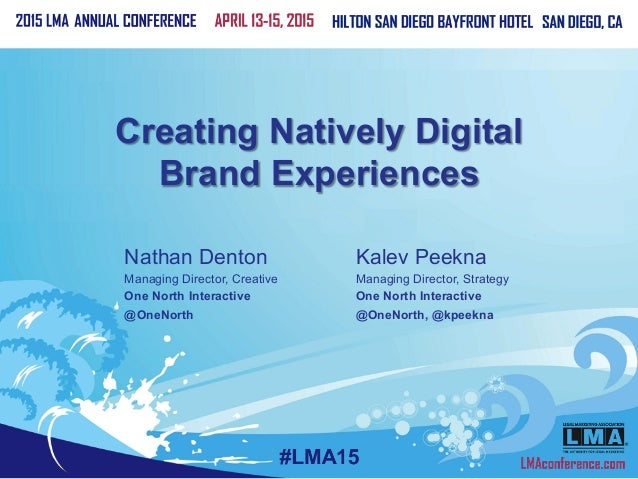Creating Natively Digital Brand Experiences Kalev Peekna Managing Director, Strategy One North Interactive @OneNorth, @kpe...
