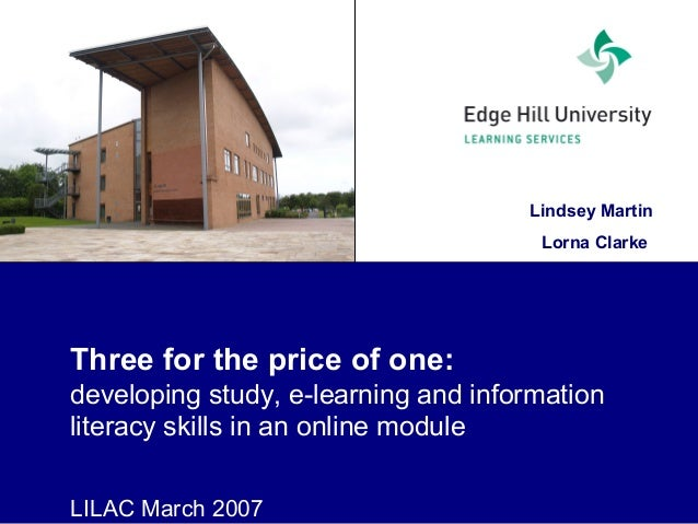 Lindsey Martin Lorna Clarke Three for the price of one: developing study, e-learning and information literacy skills in an...