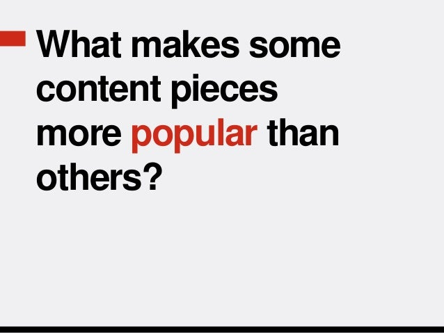What makes somecontent piecesmore popular thanothers?