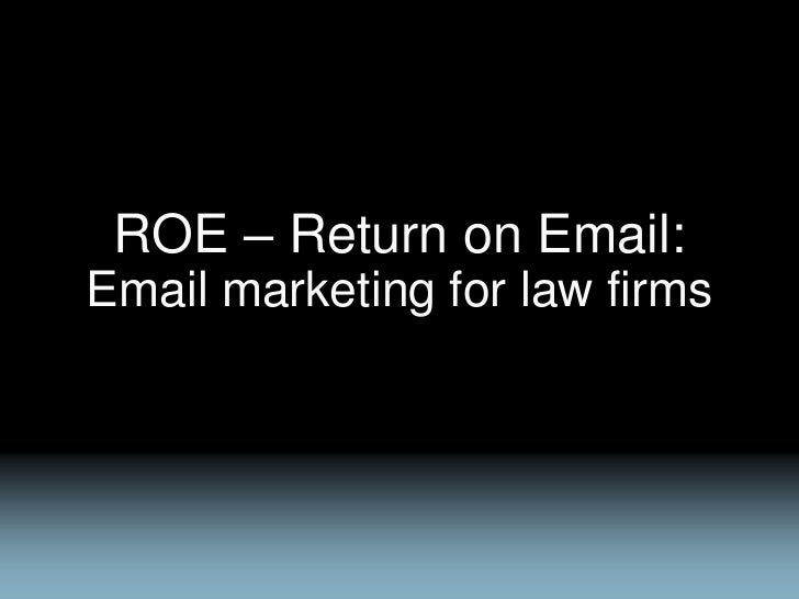 ROE – Return on Email:Email marketing for law firms
