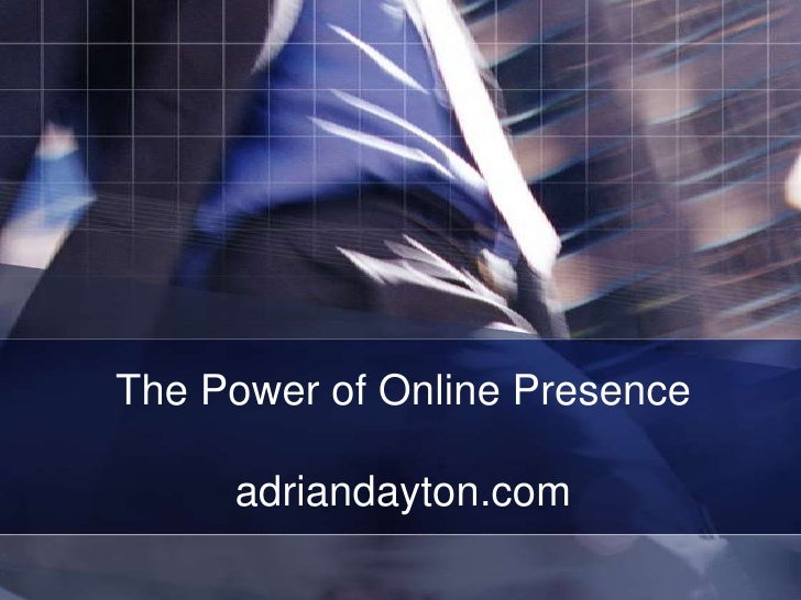The Power of Online Presence     adriandayton.com