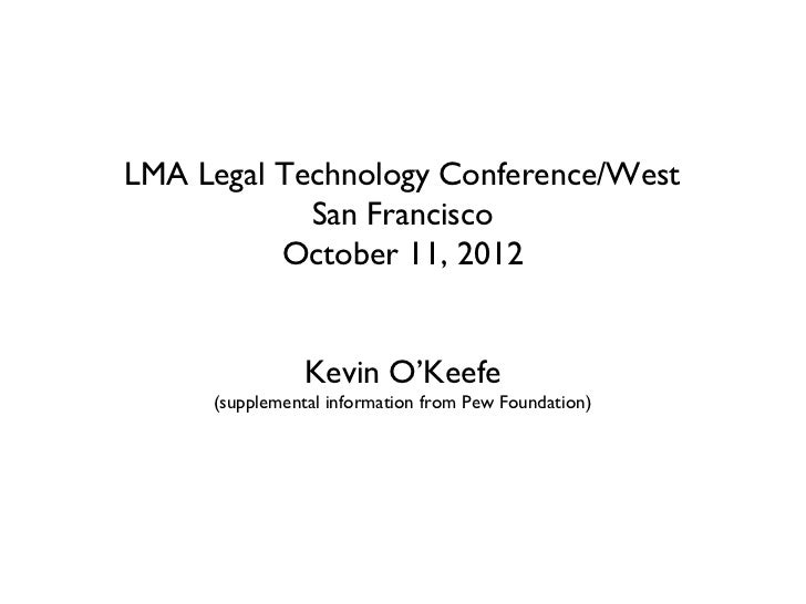 LMA Legal Technology Conference/West            San Francisco          October 11, 2012                Kevin O'Keefe     (...