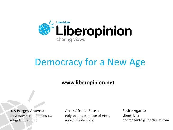 Democracy for a New Age<br />www.liberopinion.net<br />Pedro Agante<br />Libertrium<br />pedroagante@libertrium.com<br />A...