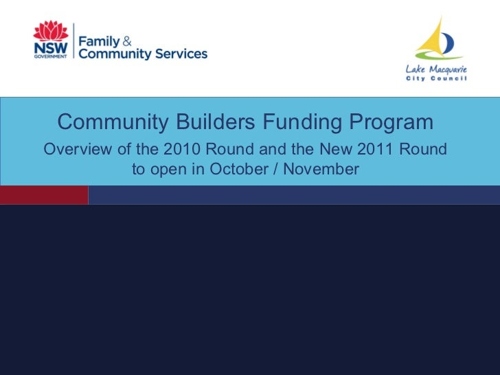 Community  Builders Funding Program Overview of the 2010 Round and the New 2011 Round to open in October / November