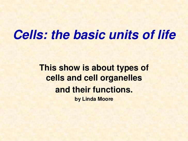 Cells: the basic units of life<br />This show is about types of cells and cell organelles <br />and their functions.<br />...