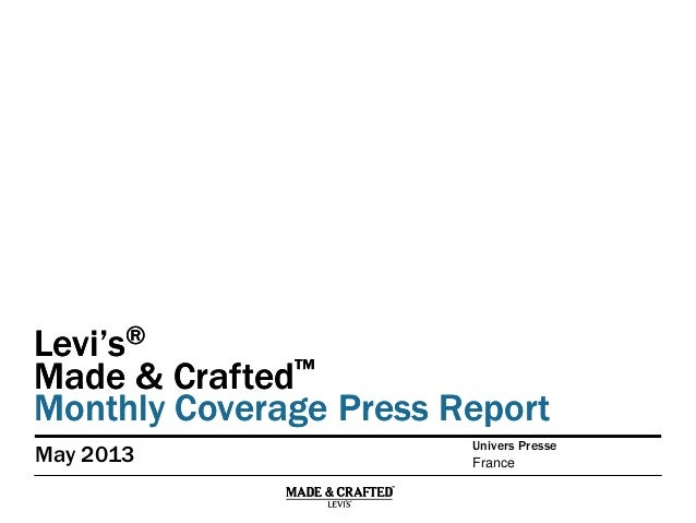 Levi's® Made & Crafted™ Monthly Coverage Press Report Levi's® Made & Crafted™ Monthly Coverage Press Report May 2013 Franc...