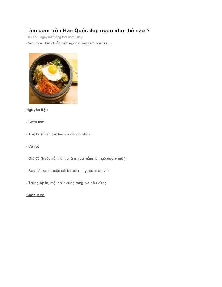 Làm cơm trộn Hàn Quốc đẹp ngon như thế nào ?Thứ sáu, ngày 03 tháng tám năm 2012Cơm trộn Hàn Quốc đẹp ngon được làm như sau...