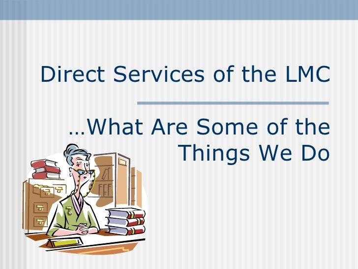 Direct Services of the LMC …What Are Some of the Things We Do