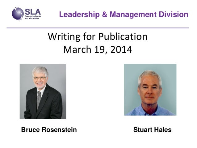 Writing for Publication March 19, 2014 Leadership & Management Division Bruce Rosenstein Stuart Hales