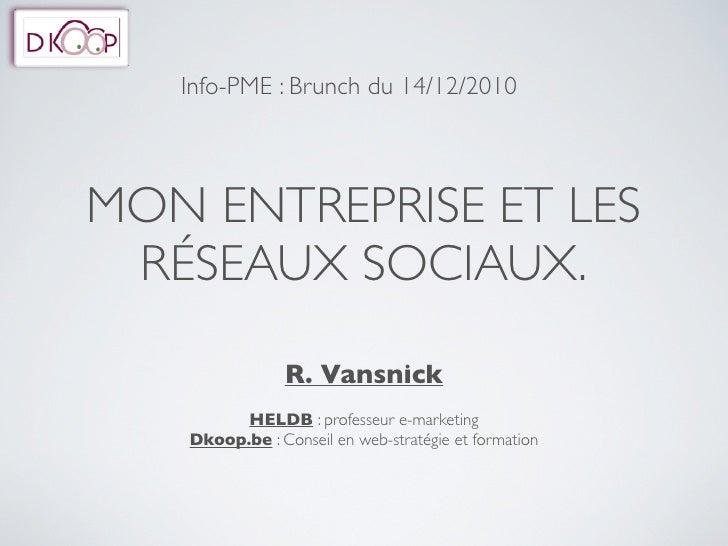 Info-PME : Brunch du 14/12/2010MON ENTREPRISE ET LES RÉSEAUX SOCIAUX.                R. Vansnick         HELDB : professeu...
