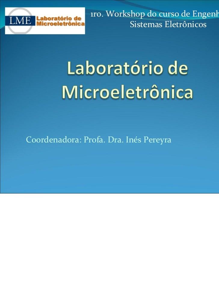 1ro.WorkshopdocursodeEngenhariade                          SistemasEletrônicosCoordenadora:Profa.Dra.InésPereyra