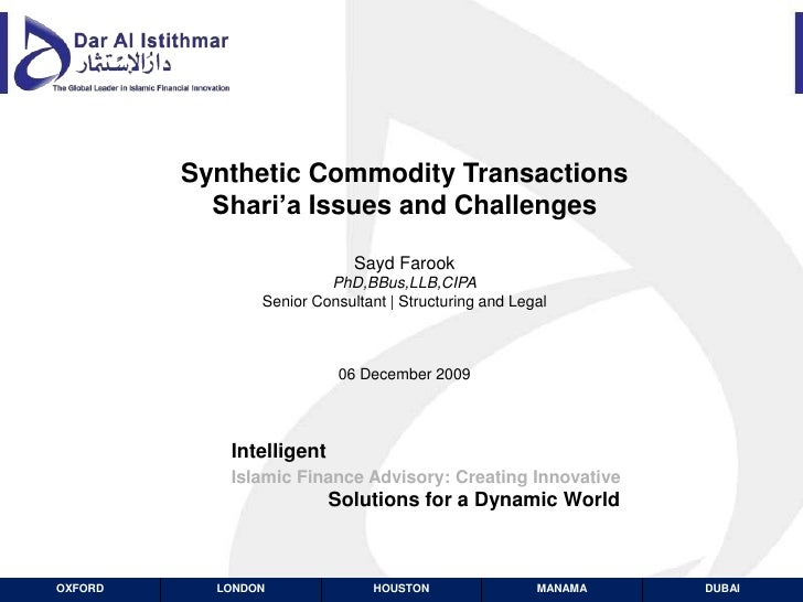 Synthetic Commodity TransactionsShari'a Issues and ChallengesSayd FarookPhD,BBus,LLB,CIPASenior Consultant | Structuring a...