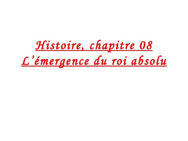 Histoire, chapitre 08 L'émergence du roi absolu