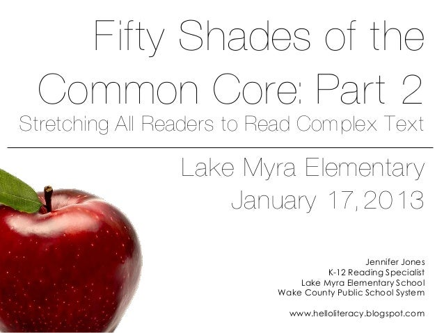 Fifty Shades of the  Common Core: Part 2Stretching All Readers to Read Complex Text                 Lake Myra Elementary  ...