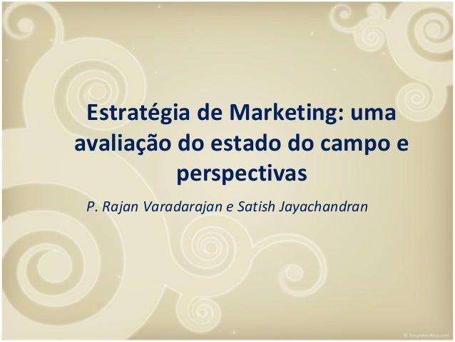 Estratégia de Marketing: uma avaliação do estado do campo e perspectivas P. Rajan Varadarajan e Satish Jayachandran