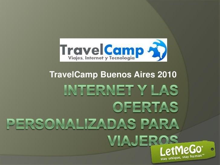 TravelCamp Buenos Aires 2010<br />Internet y las ofertas personalizadas para viajeros<br />