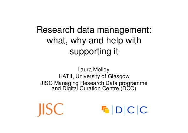 Research data management:  what, why and help with        supporting it               Laura Molloy,      HATII, University...