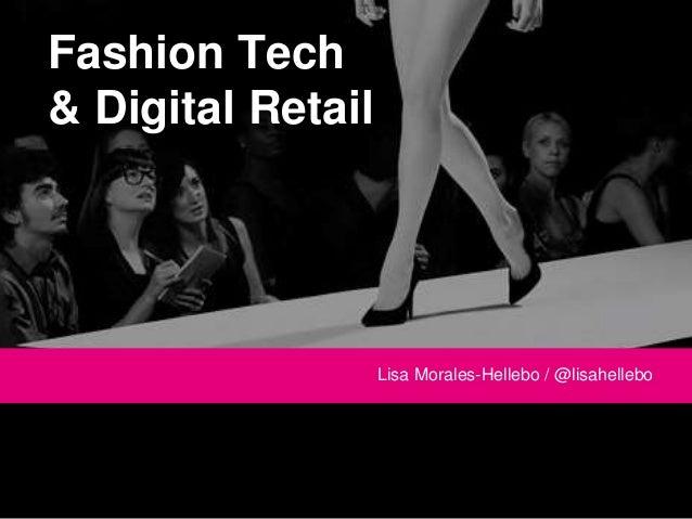 Fashion Tech  & Digital Retail  Lisa Morales-Hellebo / @lisahellebo