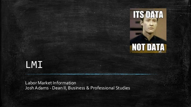 LMI Labor Market Information Josh Adams - Dean II, Business & Professional Studies