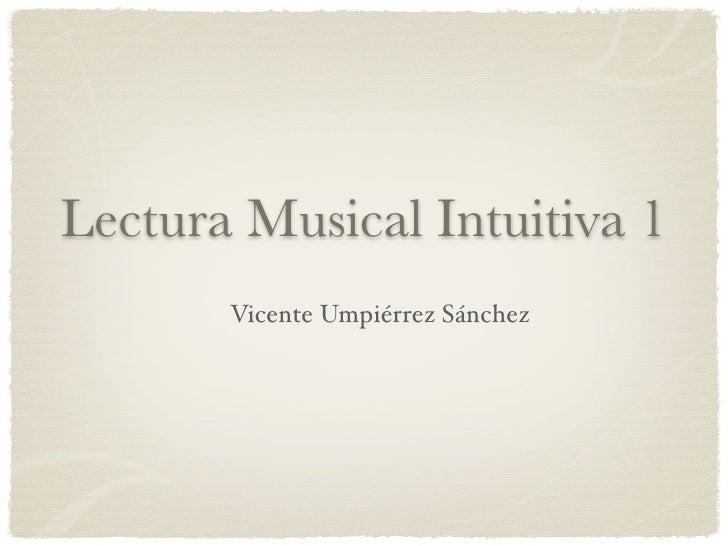 Lectura Musical Intuitiva 1        Vicente Umpiérrez Sánchez