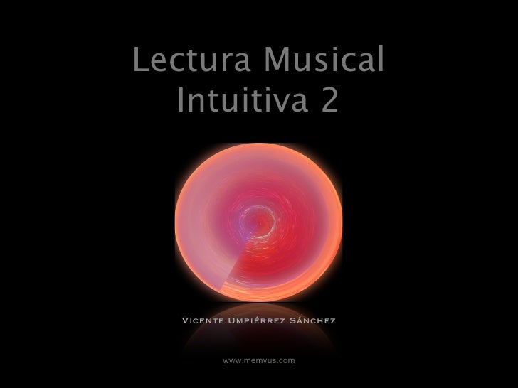Lectura Musical   Intuitiva 2       Vicente Umpiérrez Sánchez           www.memvus.com