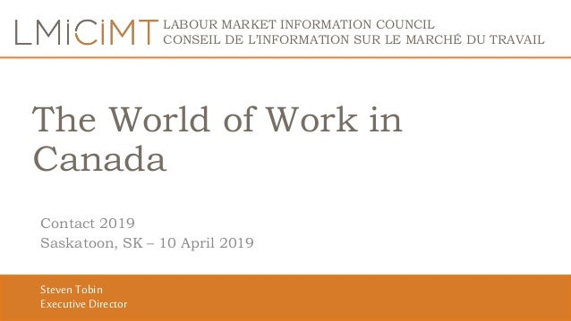LABOUR MARKET INFORMATION COUNCIL CONSEIL DE L'INFORMATION SUR LE MARCHÉ DU TRAVAIL The World of Work in Canada Contact 20...
